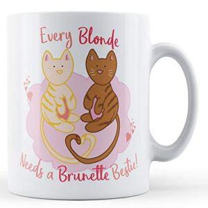 Every Blonde Needs A Brunette Bestie! – Printed Mug
