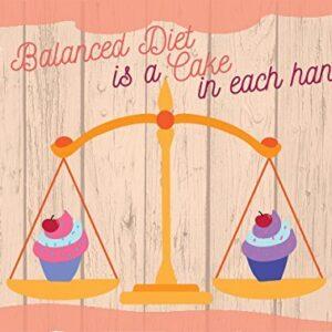 A Balanced Diet is a Cake in each hand!