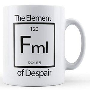 Fml The Element Of Despair – Printed Mug