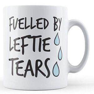 Fuelled by Leftie Tears – Printed Mug