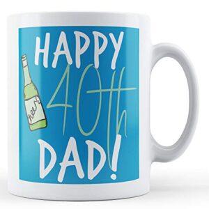Happy 40th Dad! – Printed Mug