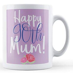 Happy 90th Mum! (Floral) – Printed Mug