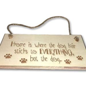 Home Is Where Dog Hairs Stick To Everything – Engraved wooden wall plaque/sign