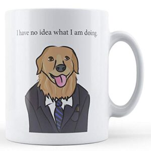 I Have No Idea What I Am Doing. (Dog) – Printed Mug