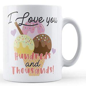 I Love You Hundreds And Thousands! Ice Cream – Printed Mug