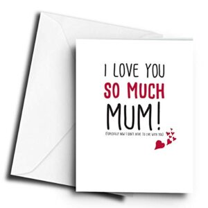 I Love You So Much Mum! (Especially Now we Don't Live Together) – A5 Greetings Card
