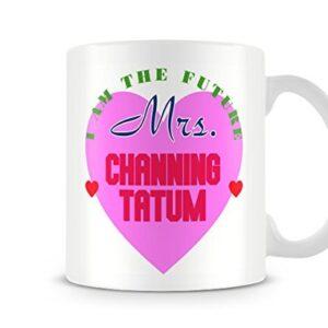 I Am The Future Mrs Channing Tatum Mug – Printed Mug