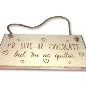 I'd Give Up Chocolate, But I'm No Quitter – Engraved wooden wall plaque/sign
