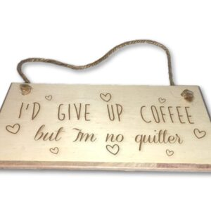 I'd Give Up Coffee, But I'm No Quitter – Engraved wooden wall plaque/sign