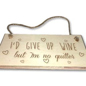 I'd Give Up Wine, But I'm No Quitter – Engraved wooden wall plaque/sign
