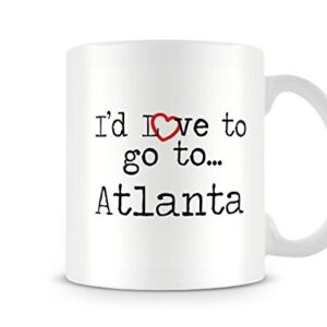 I'd Love To Go To Atlanta Mug – Printed Mug