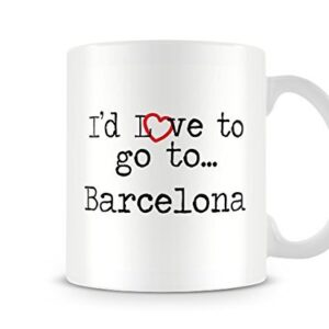 I'd Love To Go To Barcelona Mug – Printed Mug