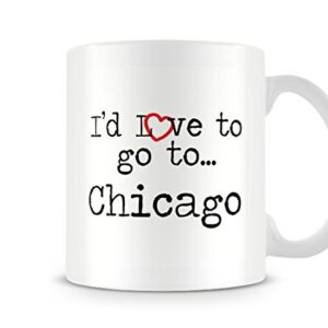 I'd Love To Go To Chicago Mug – Printed Mug