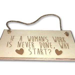 If A Womans Work Is Never Done, Why Start? – Engraved wooden wall plaque/sign