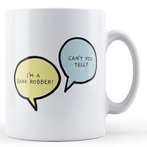 I'm A Bank Robber, Can't You Tell? – Printed Mug
