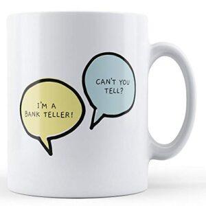 I'm A Bank Teller, Can't You Tell? – Printed Mug