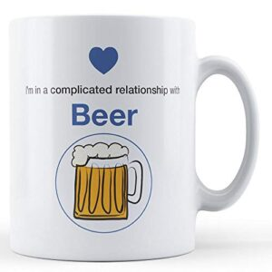 I'm In A Complicated Relationship With Beer – Printed Mug