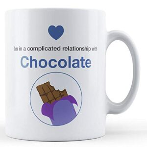 I'm In A Complicated Relationship With Chocolate – Printed Mug