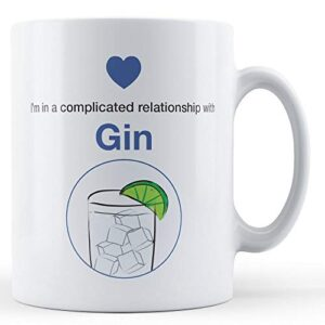 I'm In A Complicated Relationship With Gin – Printed Mug