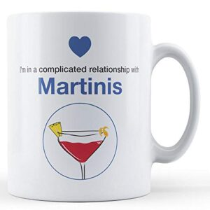 I'm In A Complicated Relationship With Martinis – Printed Mug