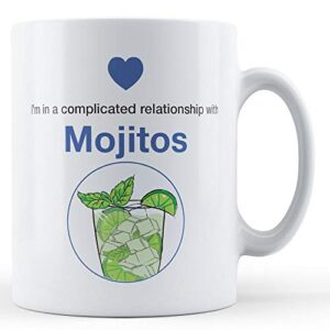 I'm In A Complicated Relationship With Mojitos – Printed Mug