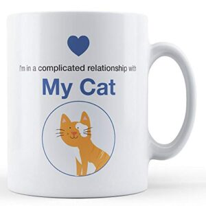 I'm In A Complicated Relationship With My Cat – Printed Mug
