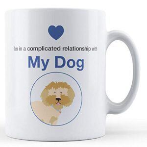 I'm In A Complicated Relationship With My Dog – Printed Mug