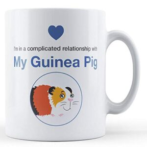 I'm In A Complicated Relationship With My Guinea Pig – Printed Mug