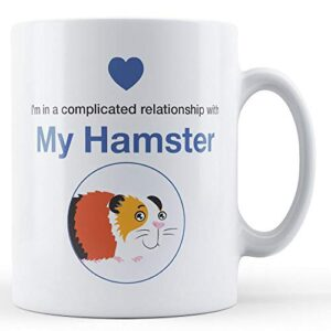 I'm In A Complicated Relationship With My Hamster – Printed Mug