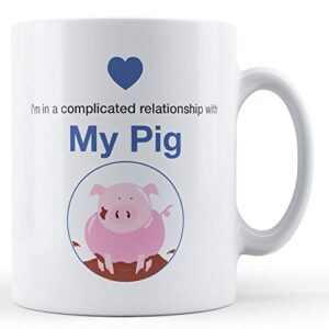I'm In A Complicated Relationship With My Pig – Printed Mug