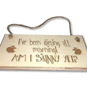 I've Been Dieting All Morning! Am I Skinny Yet? – Engraved wooden wall plaque/sign