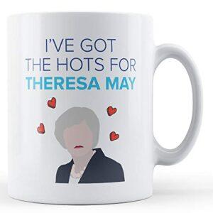 I've Got The Hots for Theresa May – Printed Mug