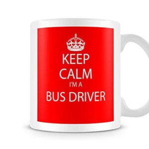 Keep Calm I'm A Bus Driver – Printed Mug