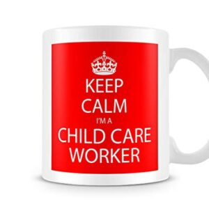 Keep Calm I'm A Child Care Worker – Printed Mug