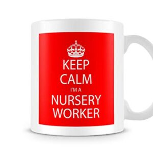 Keep Calm I'm A Nursery Worker – Printed Mug
