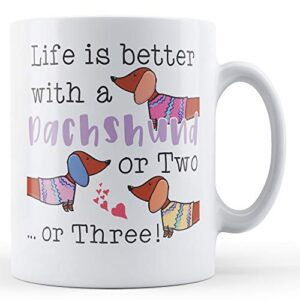 Life Is Better With A Dachshund Or Two. Or Three! – Printed Mug