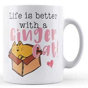 Life Is Better With A Ginger Cat! – Printed Mug