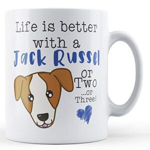 Life Is Better With A Jack Russel Or Two. Or Three! – Printed Mug