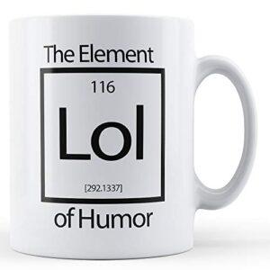 Lol The Element Of Humor – Printed Mug