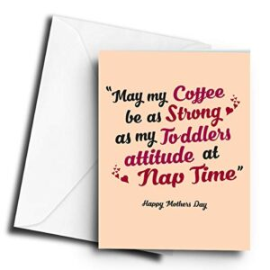 May My Coffee be as Strong as My Toddlers Attitude at Nap Time Mothers Day – A5 Greetings Card