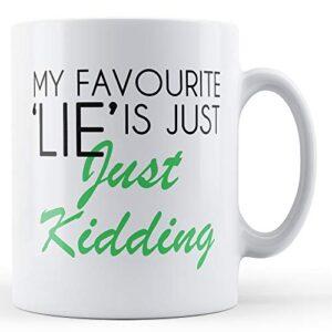 My Favourite Lie Is Just Kidding – Printed Mug