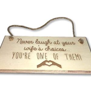 Never Laugh At Your Wife's Choices, You're One Of Them – Engraved wooden wall plaque/sign