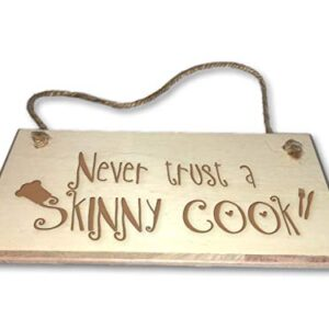 Never Trust A Skinny Cook – Engraved wooden wall plaque/sign