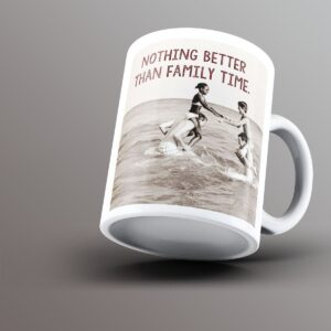 Nothing Better Than Family Time – Printed Mug