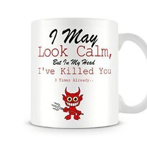 I May Look Calm Inside I've Killed You 3 Times Already – Printed Mug