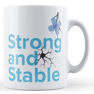 Strong and Stable (Cracked) – Printed Mug