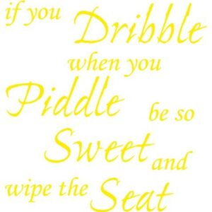 TOILET SEAT STICKER DECAL QUOTE – IF YOU DRIBBLE WHEN YOU PIDDLE WIPE SEAT IN 30 COLOURS, Approx. 21cmx22cm (Bright Yellow)