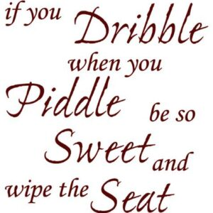 TOILET SEAT STICKER DECAL QUOTE – IF YOU DRIBBLE WHEN YOU PIDDLE WIPE SEAT IN 30 COLOURS, Approx. 21cmx22cm (Burgundy)