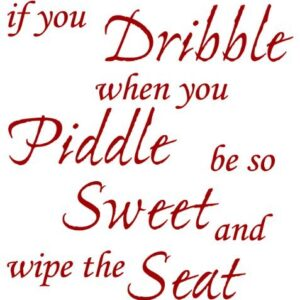 TOILET SEAT STICKER DECAL QUOTE – IF YOU DRIBBLE WHEN YOU PIDDLE WIPE SEAT IN 30 COLOURS, Approx. 21cmx22cm (Dark Red)