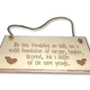 The Best Friendships Are Made Of Sarcasm, Laughter, Alcohol – Engraved wooden wall plaque/sign
